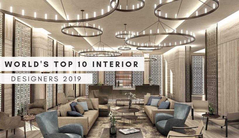 Top 10 Interior Designers Come To Check The World's Top 10 Interior Designers 2019 Come To Check The Worlds Top 10 Interior Designers 2019 11