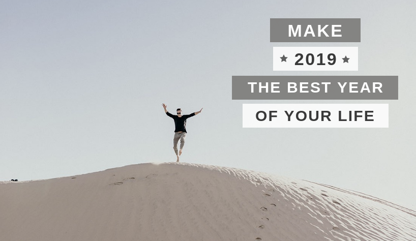 make 2019 the best year Ready To Make 2019 The Best Year Of Your Life? Learn How, Here! Ready To Make 2019 The Best Year Of Your Life Learn How Here 9