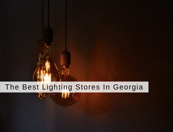 The Best Lighting Stores In georgiaYou Should Know (1) best lighting stores The Best Lighting Stores In Georgia You Should Know The Best Lighting Stores In georgiaYou Should Know 1